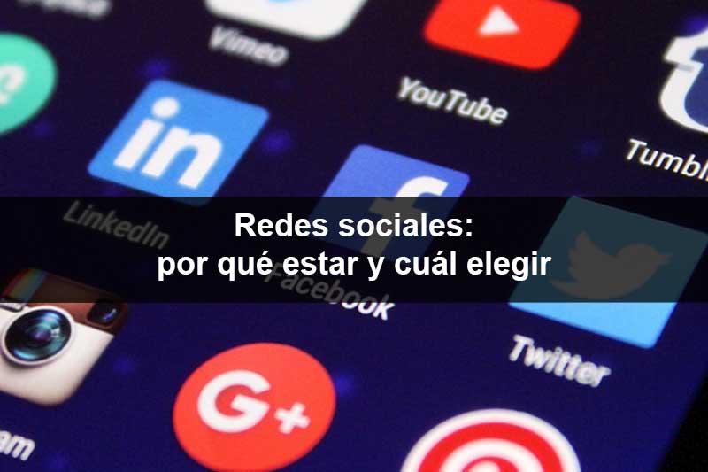 Redes sociales: por qué estar y cuál elegir