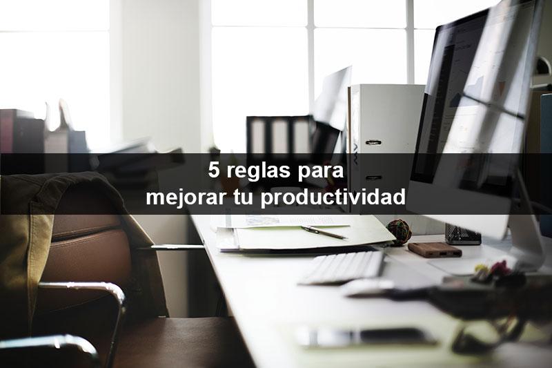 5 reglas para mejorar tu productividad