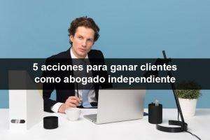 5 acciones para ganar clientes como abogado independiente